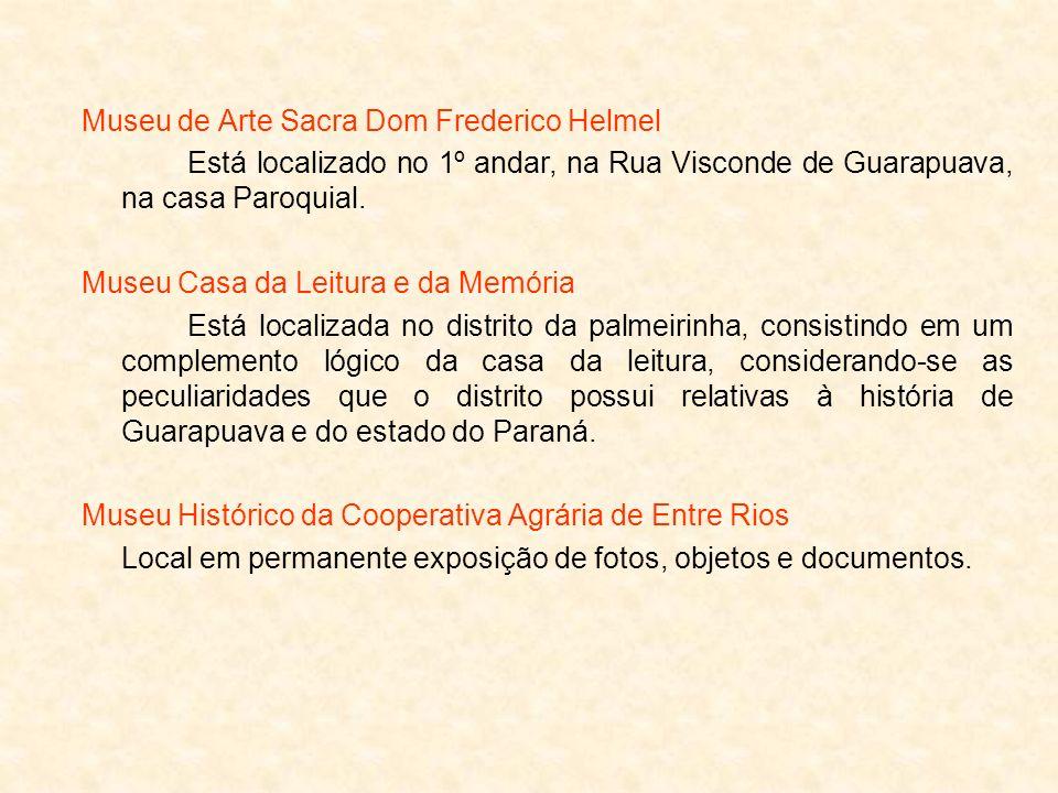 Museu de Arte Sacra Dom Frederico Helmel Está localizado no 1º andar, na Rua Visconde de Guarapuava, na casa Paroquial. Museu Casa da Leitura e da Mem