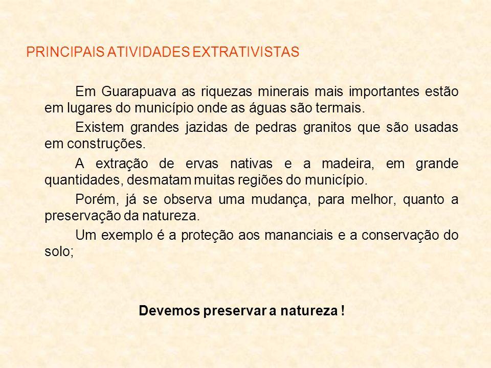 PRINCIPAIS ATIVIDADES EXTRATIVISTAS Em Guarapuava as riquezas minerais mais importantes estão em lugares do município onde as águas são termais. Exist