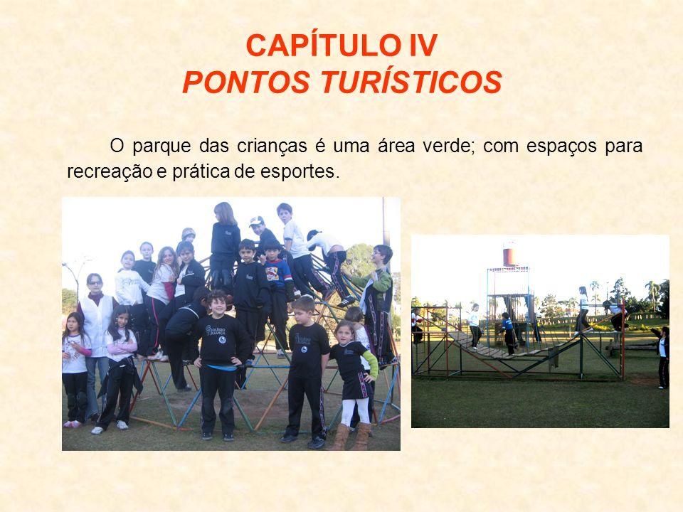 CAPÍTULO IV PONTOS TURÍSTICOS O parque das crianças é uma área verde; com espaços para recreação e prática de esportes.