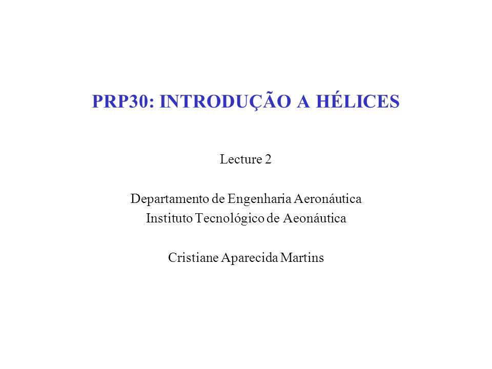 PRP30: INTRODUÇÃO A HÉLICES Lecture 2 Departamento de Engenharia Aeronáutica Instituto Tecnológico de Aeonáutica Cristiane Aparecida Martins