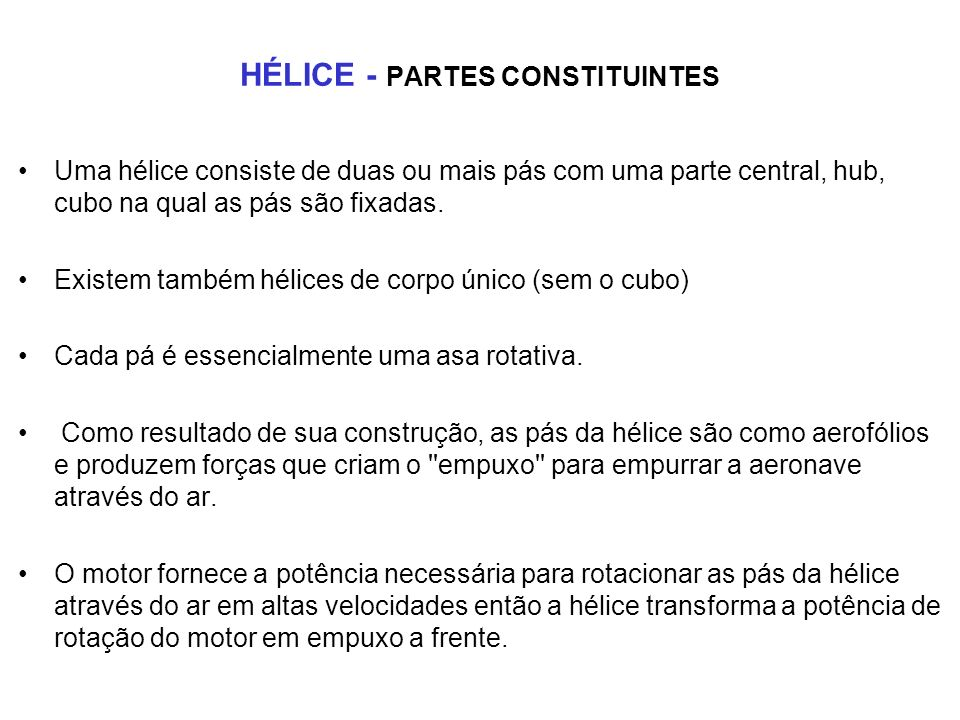 HÉLICE - PARTES CONSTITUINTES Uma hélice consiste de duas ou mais pás com uma parte central, hub, cubo na qual as pás são fixadas.