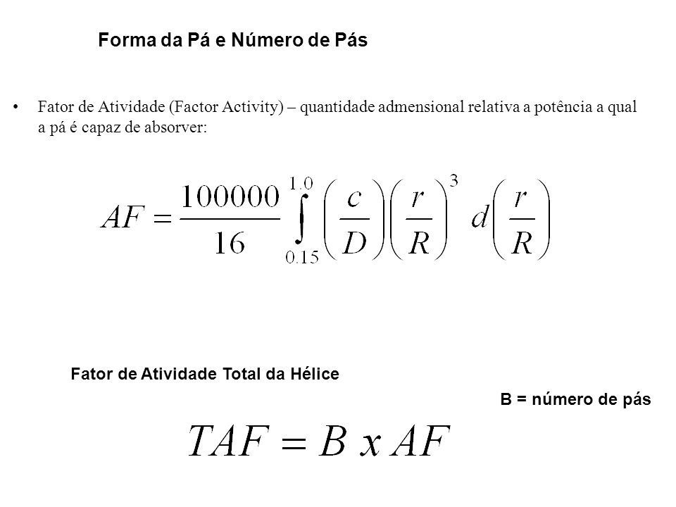 Fator de Atividade (Factor Activity) – quantidade admensional relativa a potência a qual a pá é capaz de absorver: Fator de Atividade Total da Hélice Forma da Pá e Número de Pás B = número de pás