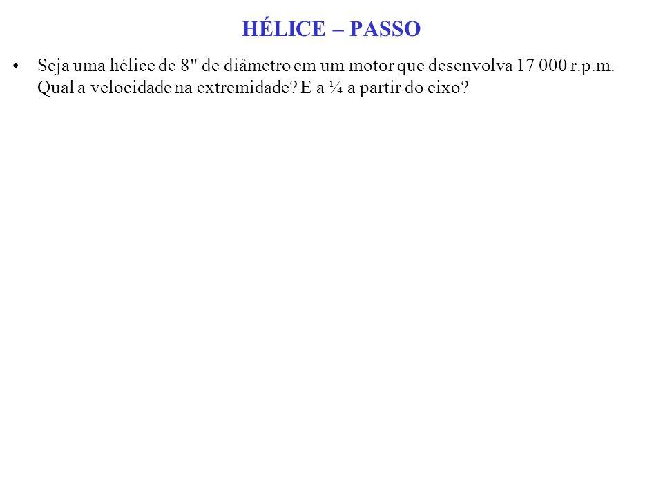 HÉLICE – PASSO Seja uma hélice de 8 de diâmetro em um motor que desenvolva 17 000 r.p.m.