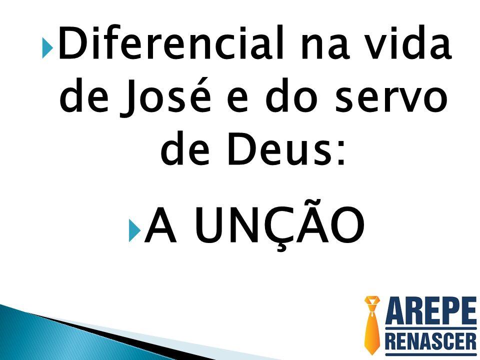 Diferencial na vida de José e do servo de Deus: A UNÇÃO