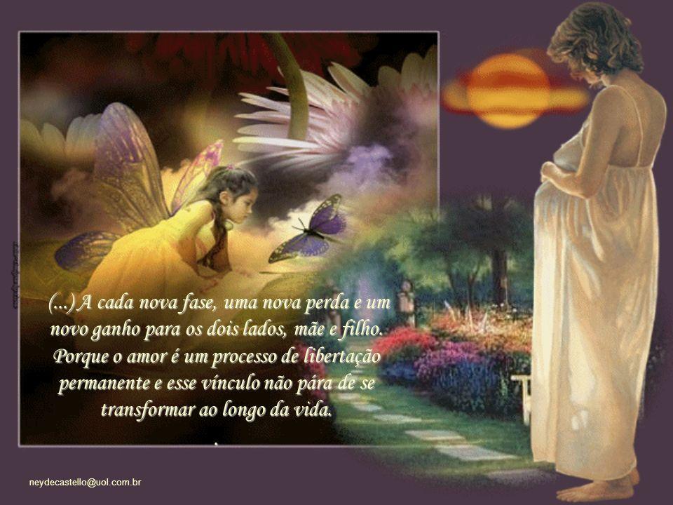neydecastello@uol.com.br A cada fase da vida, vamos cortando e refazendo o cordão umbilical, (...)