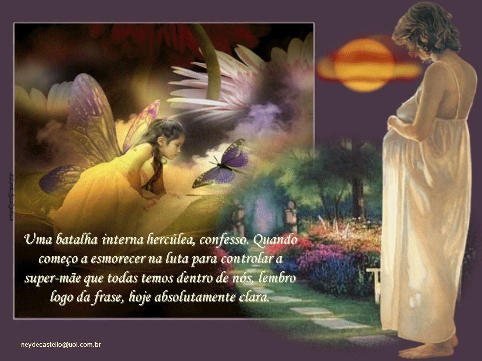 neydecastello@uol.com.br Chegou a hora de reprimir de vez o impulso natural materno de querer colocar a cria embaixo da asa, protegida de todos os erros, tristezas e perigos.