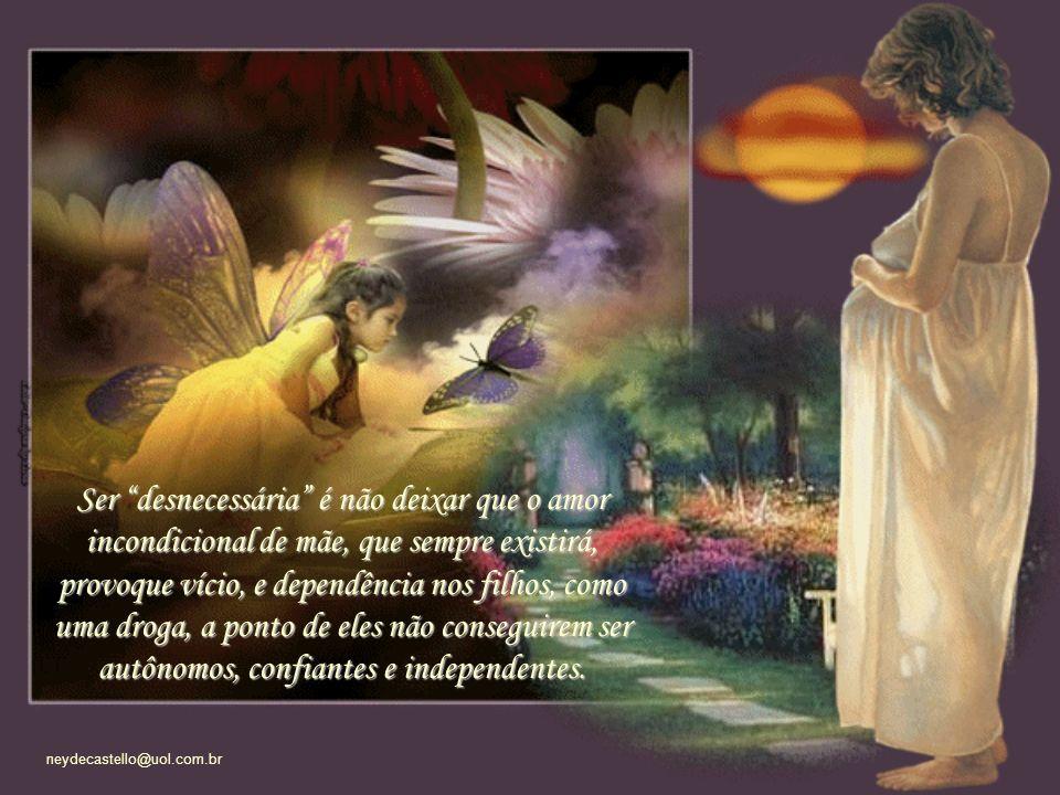 neydecastello@uol.com.br Se eu fiz o meu trabalho direito, tenho que me tornar desnecessária.