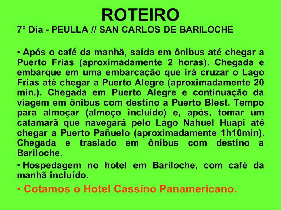 ROTEIRO 7° Dia - PEULLA // SAN CARLOS DE BARILOCHE Após o café da manhã, saída em ônibus até chegar a Puerto Frias (aproximadamente 2 horas). Chegada