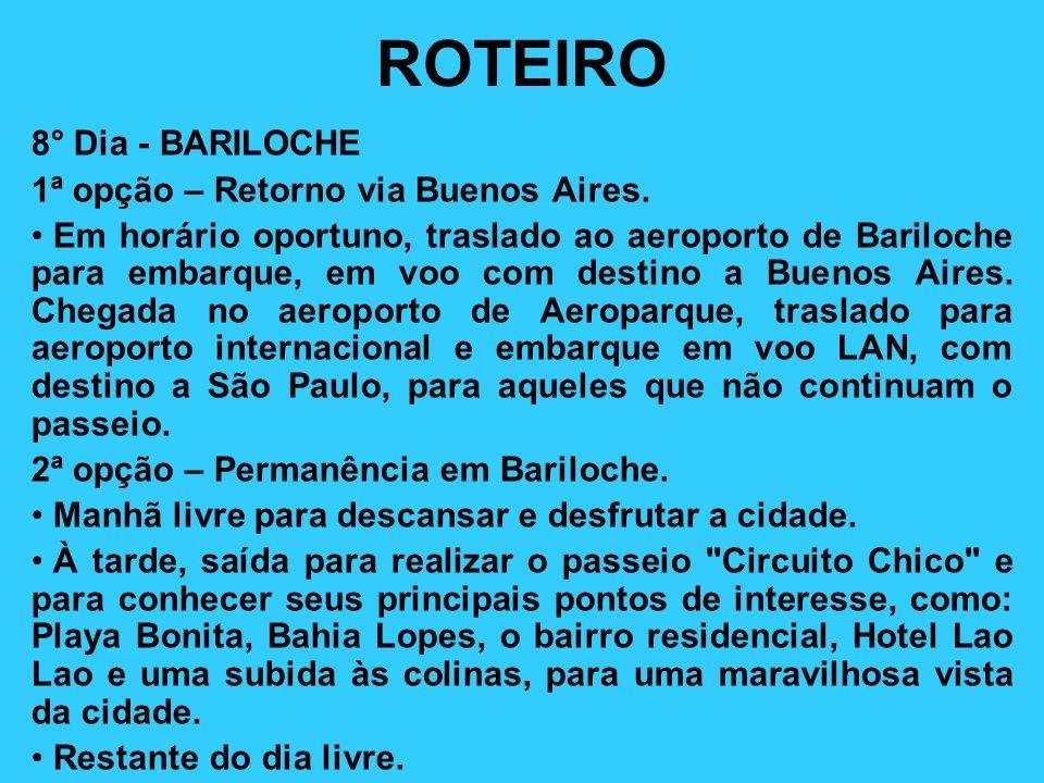 ROTEIRO 8° Dia - BARILOCHE 1ª opção – Retorno via Buenos Aires. Em horário oportuno, traslado ao aeroporto de Bariloche para embarque, em voo com dest