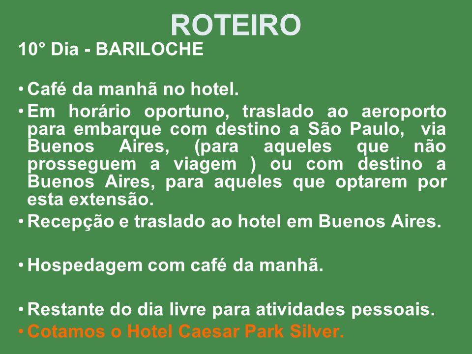 ROTEIRO 10° Dia - BARILOCHE Café da manhã no hotel. Em horário oportuno, traslado ao aeroporto para embarque com destino a São Paulo, via Buenos Aires