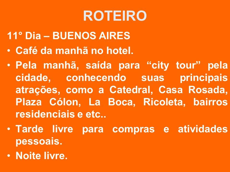 ROTEIRO 11° Dia – BUENOS AIRES Café da manhã no hotel. Pela manhã, saída para city tour pela cidade, conhecendo suas principais atrações, como a Cated