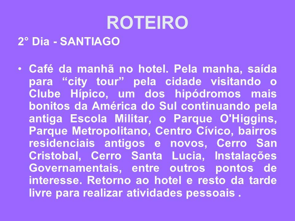 ROTEIRO 3° Dia - SANTIAGO (VIÑA DEL MAR E VALPARAÍSO) Após o café da manhã, saída para realizar uma excursão de dia inteiro para conhecer Viña del Mar e Valparaíso.