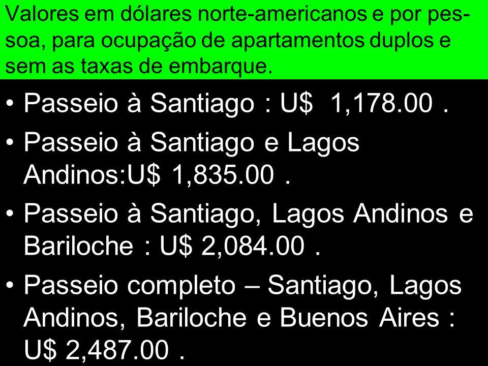 Valores em dólares norte-americanos e por pes- soa, para ocupação de apartamentos duplos e sem as taxas de embarque. Passeio à Santiago : U$ 1,178.00.