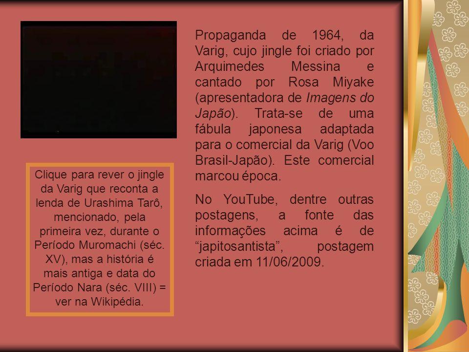 Propaganda de 1964, da Varig, cujo jingle foi criado por Arquimedes Messina e cantado por Rosa Miyake (apresentadora de Imagens do Japão). Trata-se de