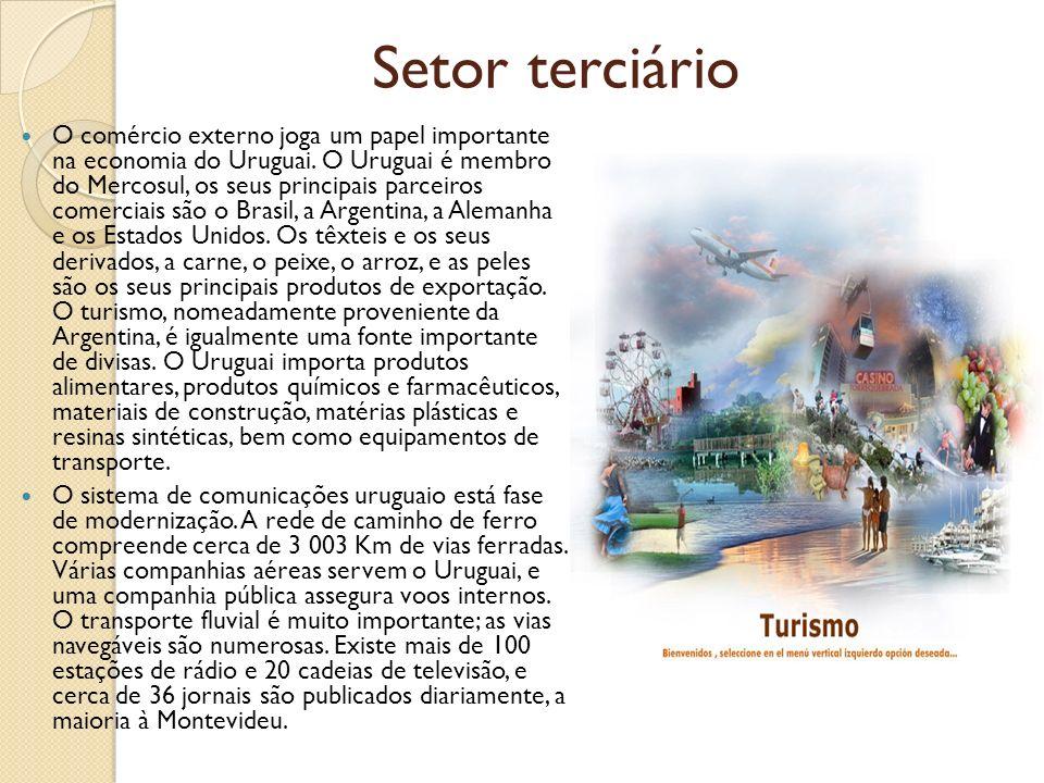 Setor terciário O comércio externo joga um papel importante na economia do Uruguai. O Uruguai é membro do Mercosul, os seus principais parceiros comer