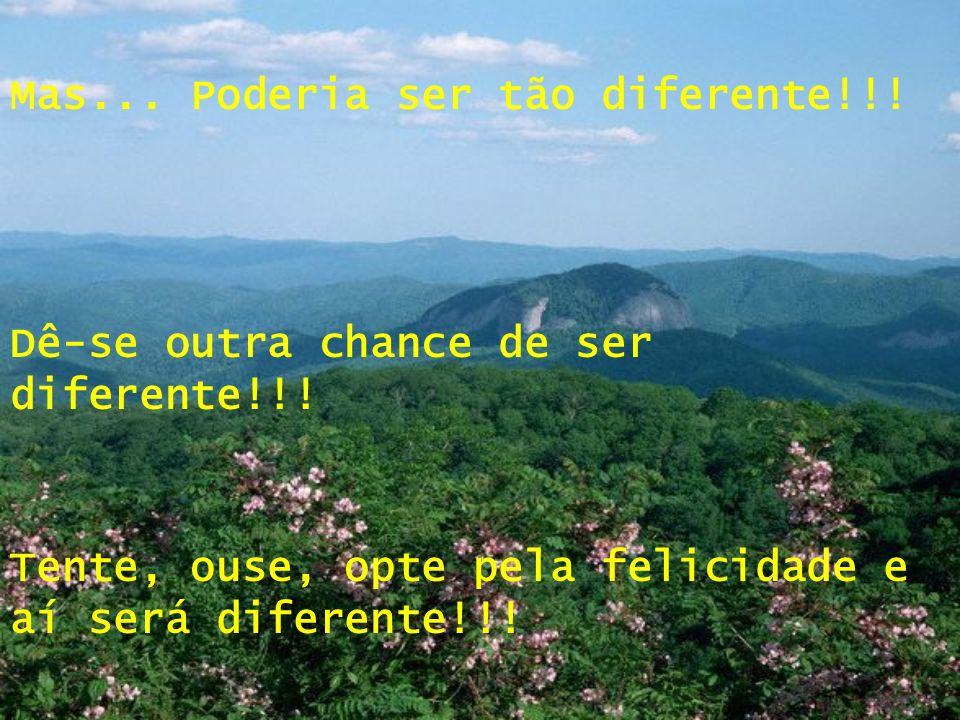 Mas...Poderia ser tão diferente!!. Dê-se outra chance de ser diferente!!.