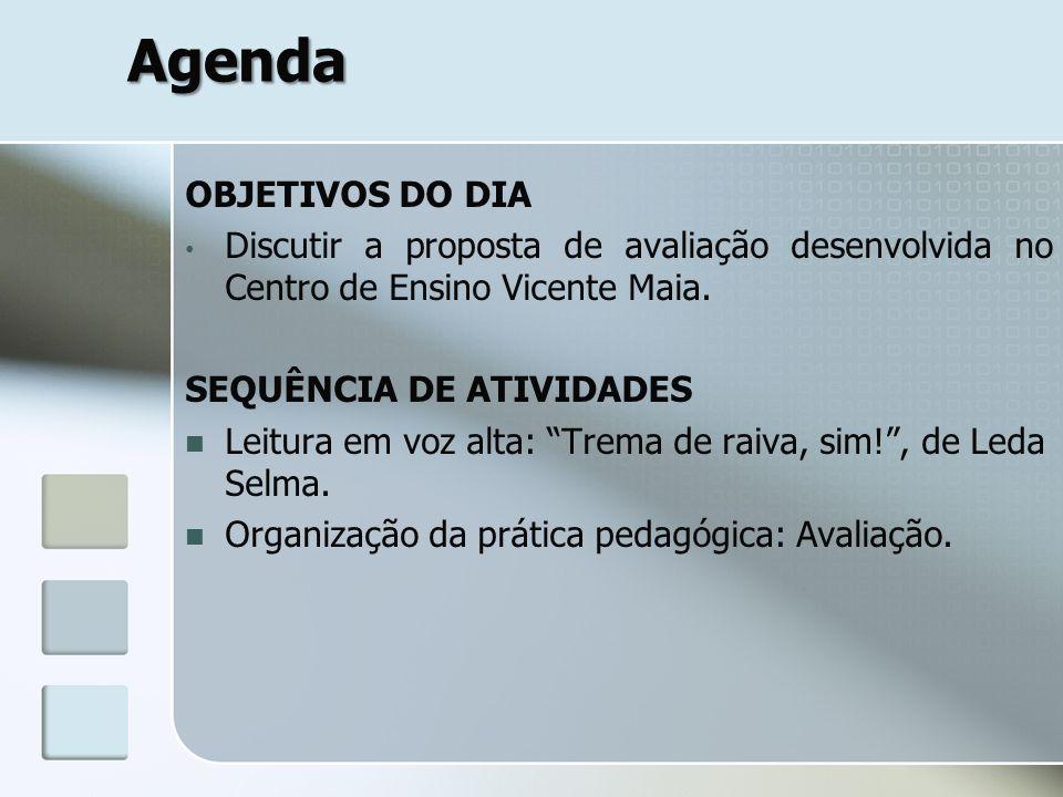 Agenda OBJETIVOS DO DIA Discutir a proposta de avaliação desenvolvida no Centro de Ensino Vicente Maia. SEQUÊNCIA DE ATIVIDADES Leitura em voz alta: T