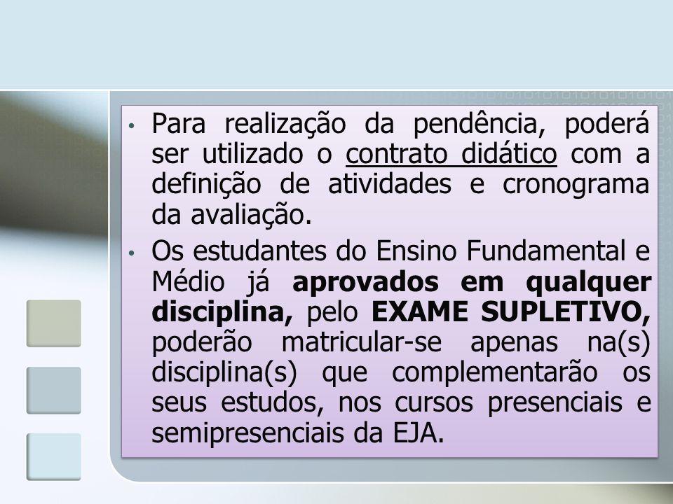 Para realização da pendência, poderá ser utilizado o contrato didático com a definição de atividades e cronograma da avaliação. Os estudantes do Ensin