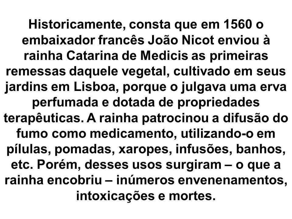 Historicamente, consta que em 1560 o embaixador francês João Nicot enviou à rainha Catarina de Medicis as primeiras remessas daquele vegetal, cultivad