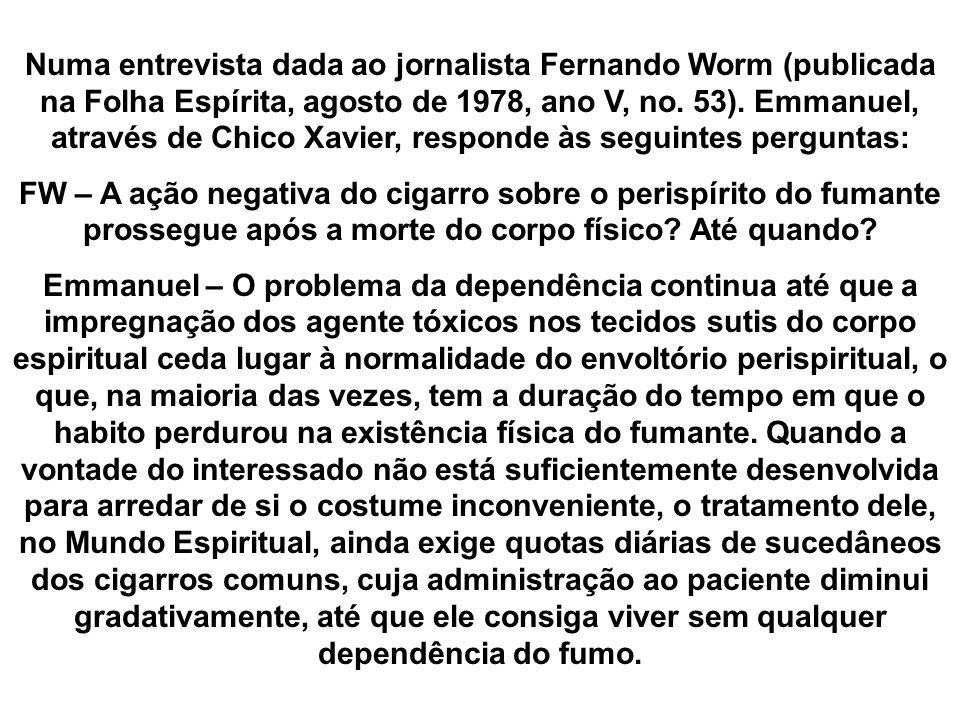 Numa entrevista dada ao jornalista Fernando Worm (publicada na Folha Espírita, agosto de 1978, ano V, no. 53). Emmanuel, através de Chico Xavier, resp