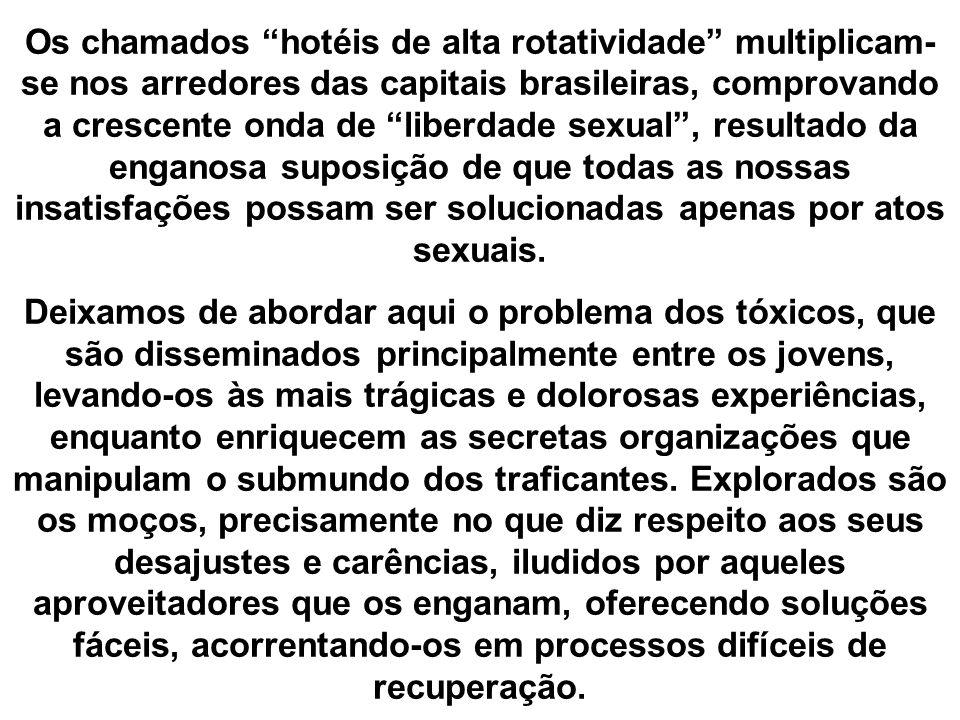 Os chamados hotéis de alta rotatividade multiplicam- se nos arredores das capitais brasileiras, comprovando a crescente onda de liberdade sexual, resu