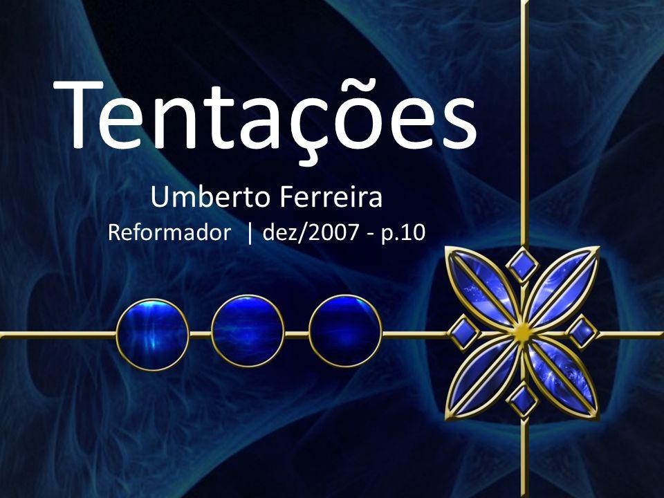 Tentações Umberto Ferreira Reformador | dez/2007 - p.10