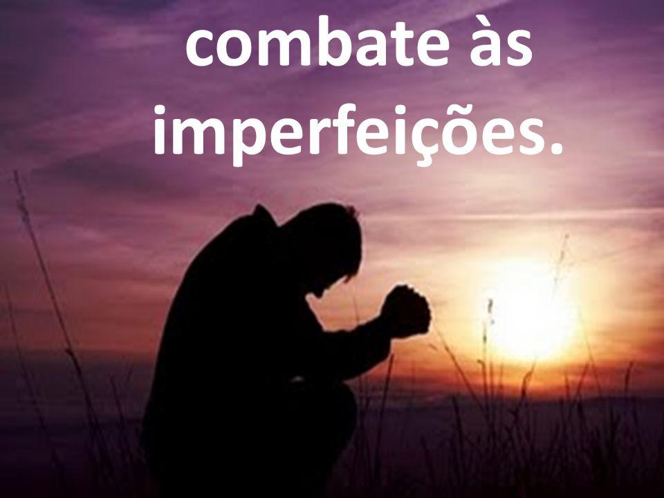combate às imperfeições.