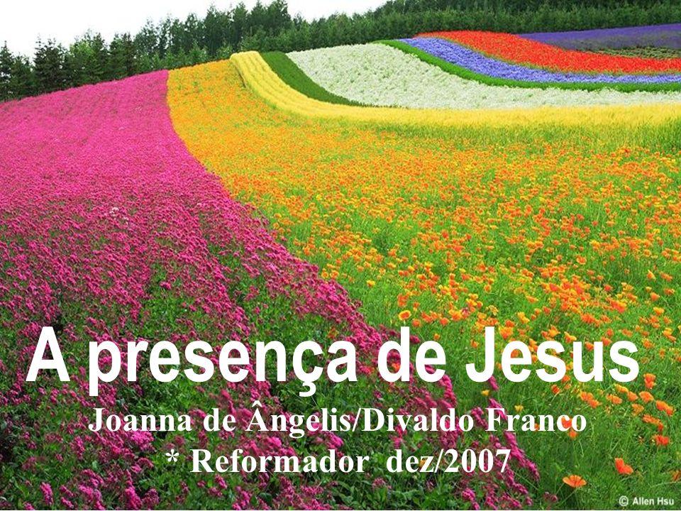 A presença de Jesus Joanna de Ângelis/Divaldo Franco * Reformador dez/2007