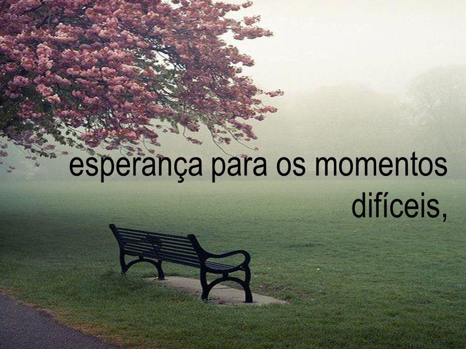 esperança para os momentos difíceis,