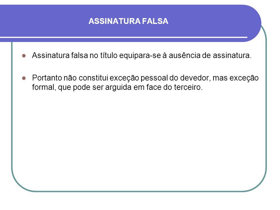ASSINATURA FALSA Assinatura falsa no título equipara-se à ausência de assinatura.