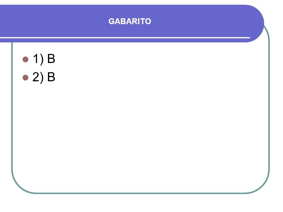 GABARITO 1) B 2) B