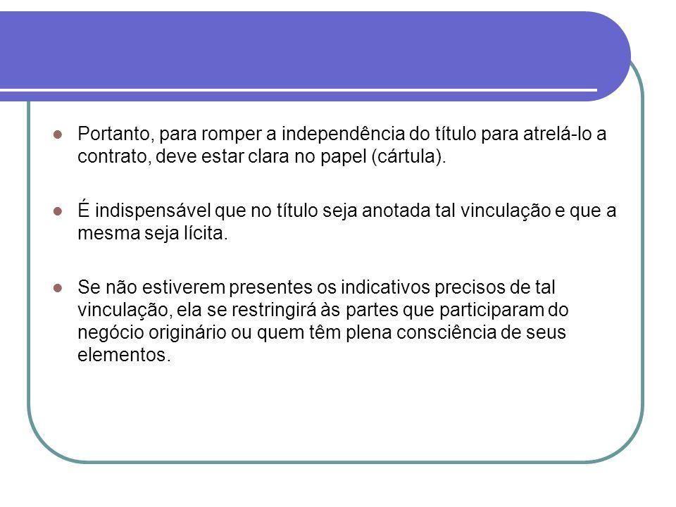 Portanto, para romper a independência do título para atrelá-lo a contrato, deve estar clara no papel (cártula).
