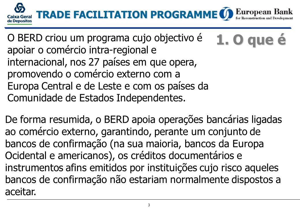 3 TRADE FACILITATION PROGRAMME 1. O que é De forma resumida, o BERD apoia operações bancárias ligadas ao comércio externo, garantindo, perante um conj