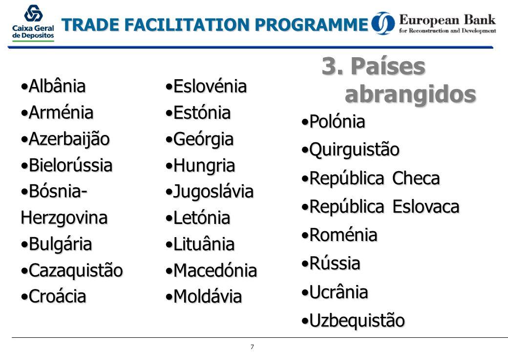 7 TRADE FACILITATION PROGRAMME 3. Países abrangidos AlbâniaAlbânia ArméniaArménia AzerbaijãoAzerbaijão BielorússiaBielorússia Bósnia- HerzgovinaBósnia