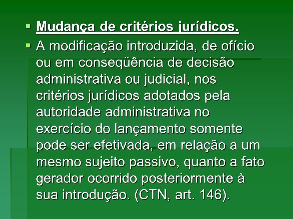Mudança de critérios jurídicos. Mudança de critérios jurídicos. A modificação introduzida, de ofício ou em conseqüência de decisão administrativa ou j