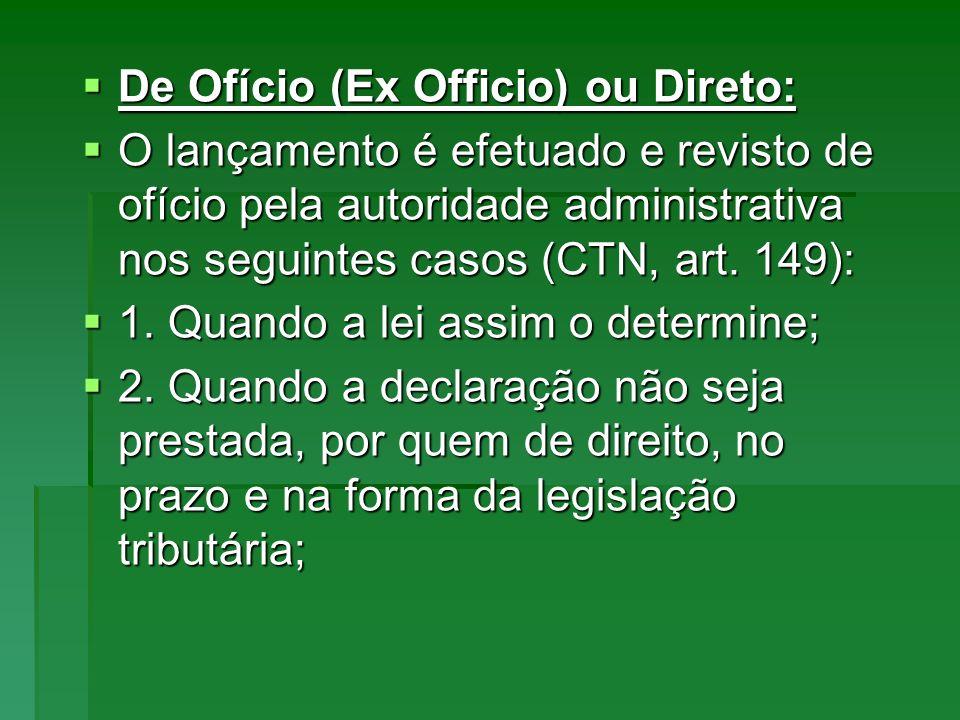 De Ofício (Ex Officio) ou Direto: De Ofício (Ex Officio) ou Direto: O lançamento é efetuado e revisto de ofício pela autoridade administrativa nos seg