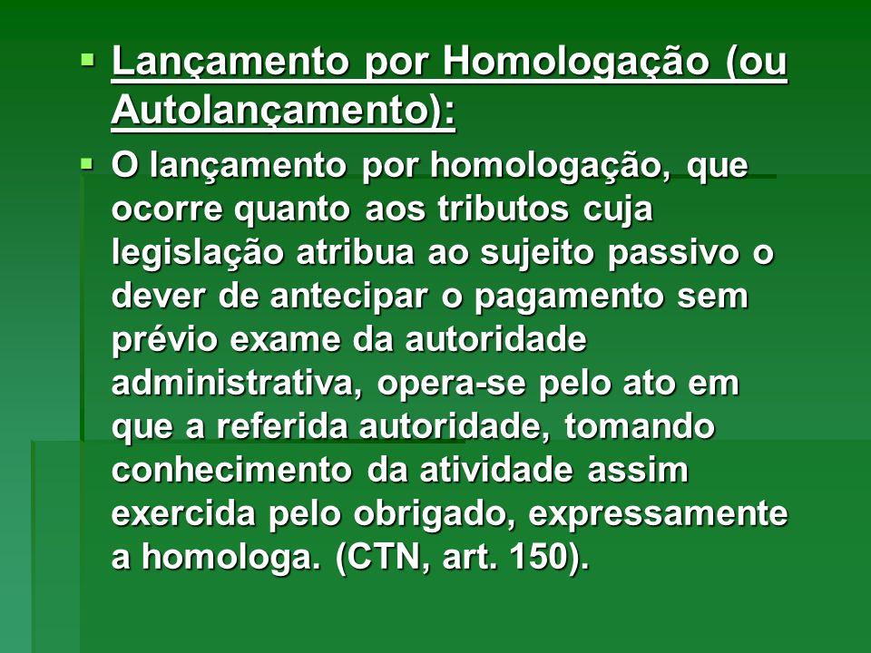 Lançamento por Homologação (ou Autolançamento): Lançamento por Homologação (ou Autolançamento): O lançamento por homologação, que ocorre quanto aos tr