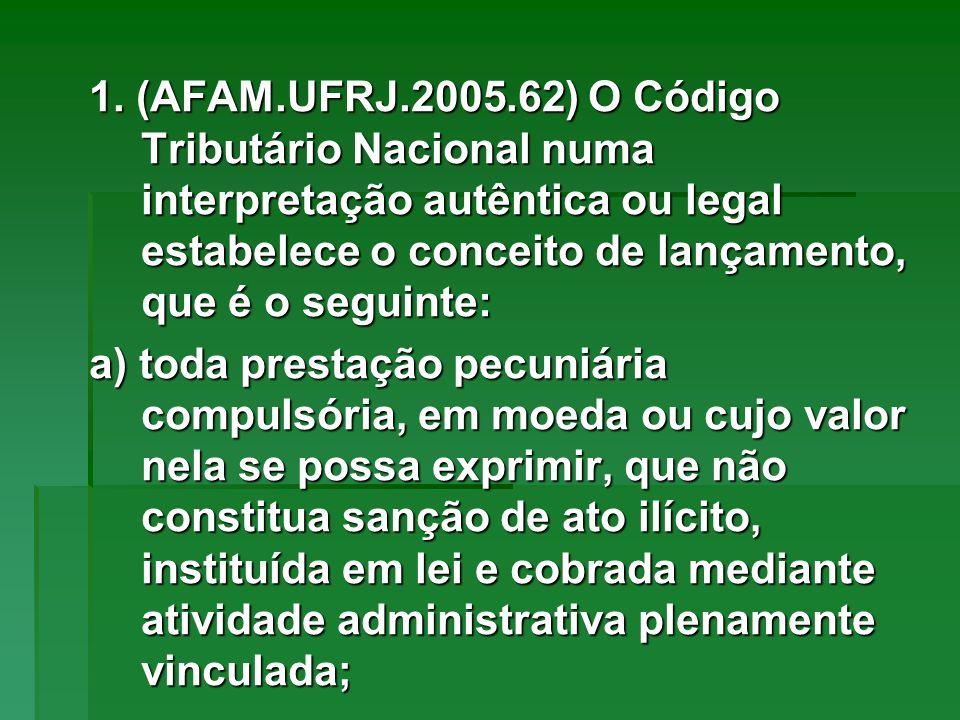 1. (AFAM.UFRJ.2005.62) O Código Tributário Nacional numa interpretação autêntica ou legal estabelece o conceito de lançamento, que é o seguinte: a) to