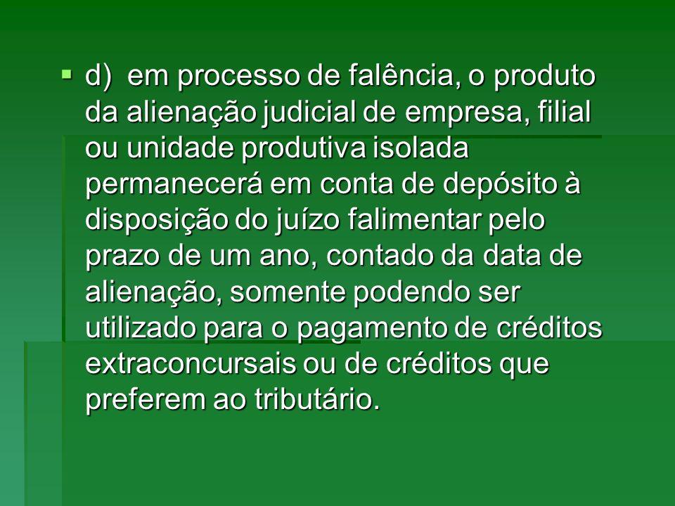 d)em processo de falência, o produto da alienação judicial de empresa, filial ou unidade produtiva isolada permanecerá em conta de depósito à disposiç