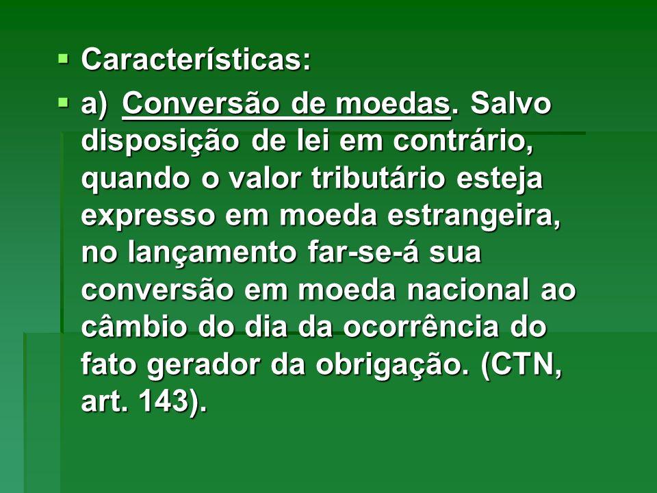 Características: Características: a)Conversão de moedas. Salvo disposição de lei em contrário, quando o valor tributário esteja expresso em moeda estr