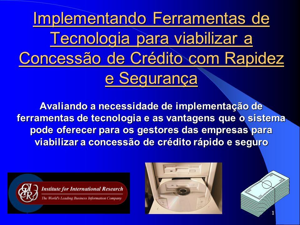 1 Implementando Ferramentas de Tecnologia para viabilizar a Concessão de Crédito com Rapidez e Segurança Avaliando a necessidade de implementação de f
