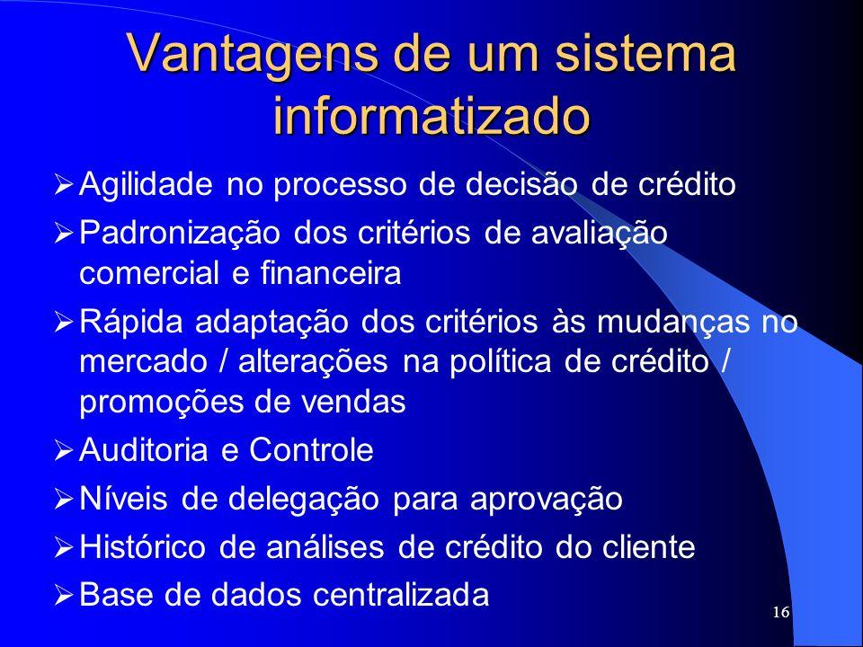 16 Vantagens de um sistema informatizado Agilidade no processo de decisão de crédito Padronização dos critérios de avaliação comercial e financeira Rá