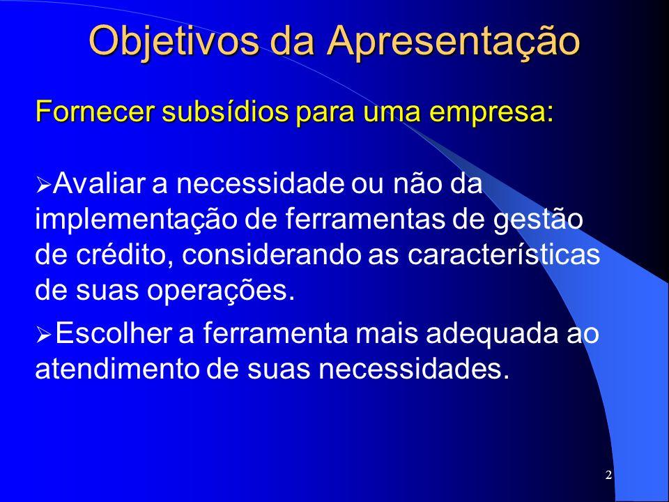 2 Objetivos da Apresentação Fornecer subsídios para uma empresa: Avaliar a necessidade ou não da implementação de ferramentas de gestão de crédito, co