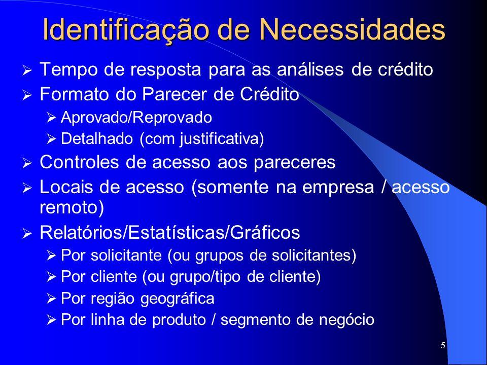 5 Identificação de Necessidades Tempo de resposta para as análises de crédito Formato do Parecer de Crédito Aprovado/Reprovado Detalhado (com justific