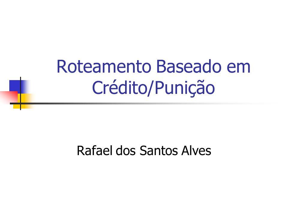 Roteamento Baseado em Crédito/Punição Rafael dos Santos Alves