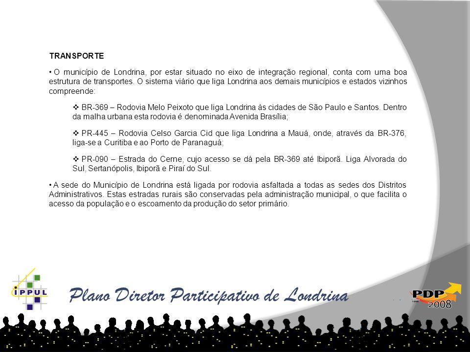 Plano Diretor Participativo de Londrina TRANSPORTE O município de Londrina, por estar situado no eixo de integração regional, conta com uma boa estrut