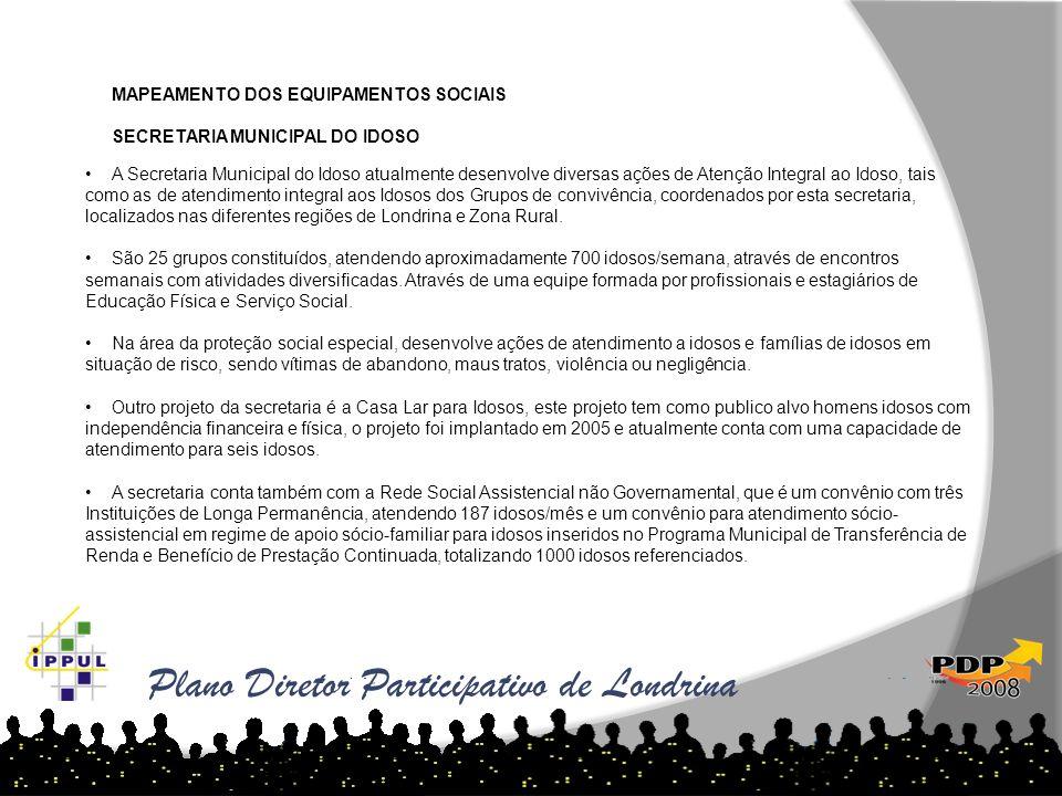 Plano Diretor Participativo de Londrina MAPEAMENTO DOS EQUIPAMENTOS SOCIAIS SECRETARIA MUNICIPAL DO IDOSO A Secretaria Municipal do Idoso atualmente d