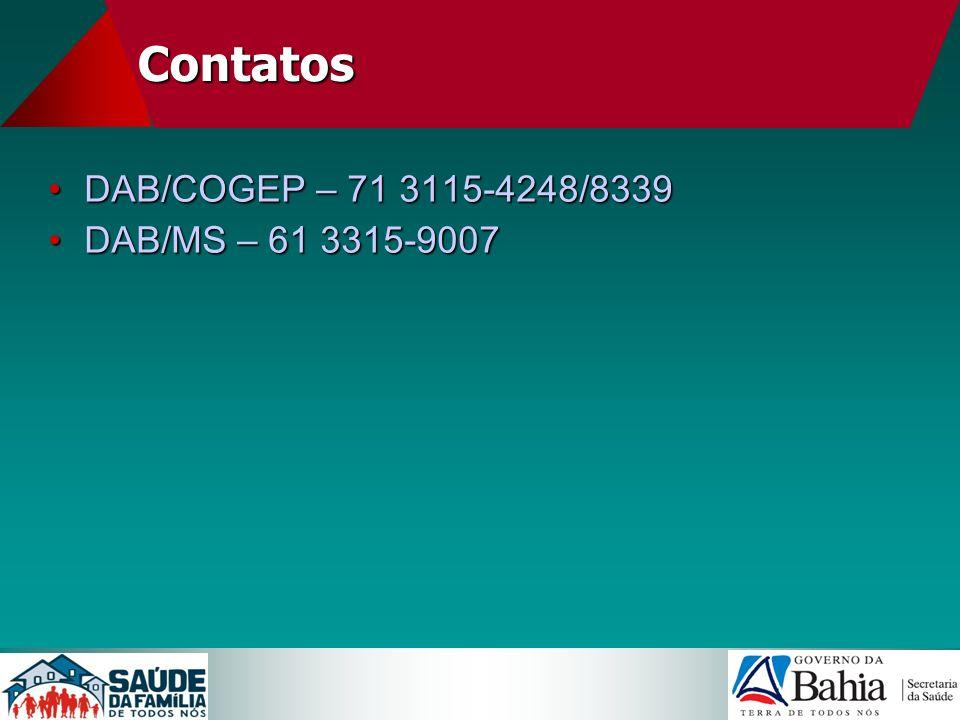 Contatos DAB/COGEP – 71 3115-4248/8339DAB/COGEP – 71 3115-4248/8339 DAB/MS – 61 3315-9007DAB/MS – 61 3315-9007