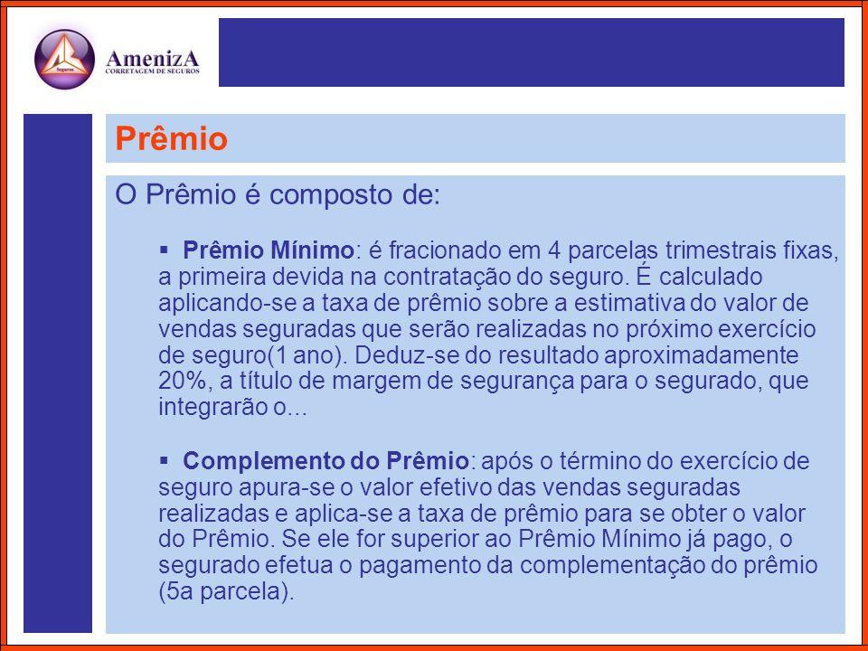 Prêmio O Prêmio é composto de: Prêmio Mínimo: é fracionado em 4 parcelas trimestrais fixas, a primeira devida na contratação do seguro. É calculado ap