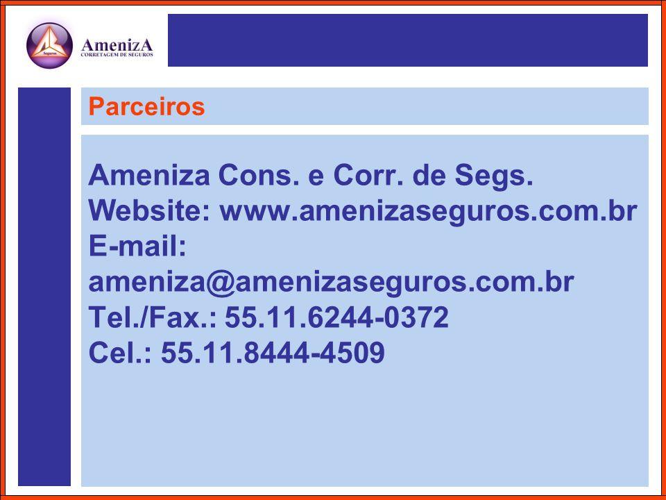 Parceiros Ameniza Cons. e Corr. de Segs. Website: www.amenizaseguros.com.br E-mail: ameniza@amenizaseguros.com.br Tel./Fax.: 55.11.6244-0372 Cel.: 55.